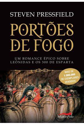 Portões de Fogo - Um Romance Épico Sobre Leônidas e Os 300 de Esparta - Col. Marco Polo - Pressfield,Steven | Hoshan.org