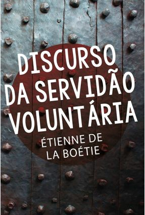 Discurso da Servidão Voluntária - Boétie,Étienne De La | Hoshan.org