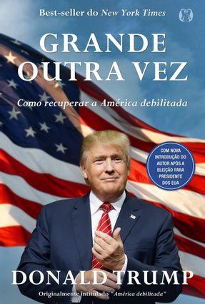 Grande Outra Vez - Como Recuperar A América Debilitada - Trump,Donald J. pdf epub