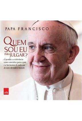 Quem Sou Eu Para Julgar? - Papa Francisco   Tagrny.org