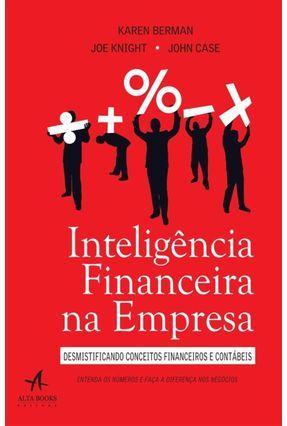 Inteligência Financeira na Empresa - Desmistificando Conceitos Financeiros e Contábeis - Case,John Berman,Karen Knight,Joe | Hoshan.org