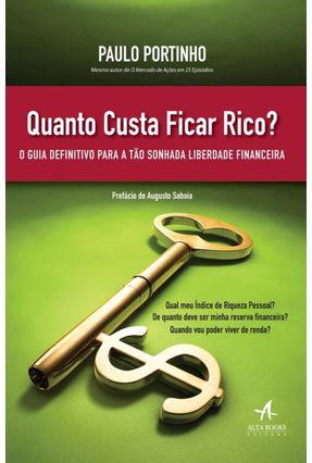 Quanto Custa Ficar Rico? - o Guia Definitivo Para A Tão Sonhada Liberdade Financeira - Portinho,Paulo | Hoshan.org