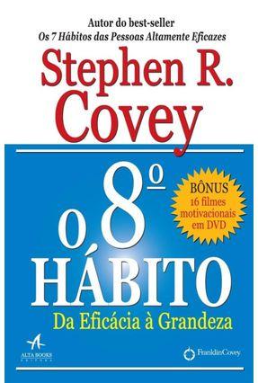 O 8º Hábito - da Eficácia À Grandeza - Covey,Stephen | Tagrny.org