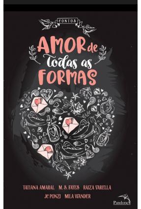 Amor de Todas As Formas - Amaral,Tatiana Fayes,M. S. Varella ,Raiza Ponzi,Jc Wander,Mila | Tagrny.org