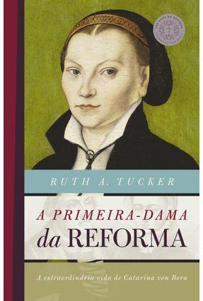 A Primeira Dama da Reforma - Tucker,Ruth A. pdf epub