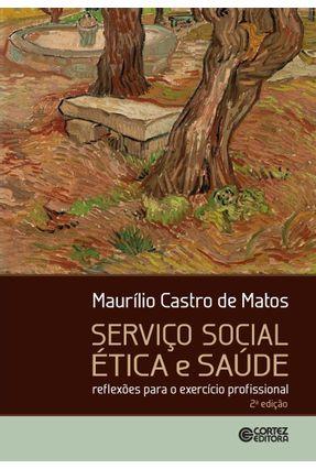 Serviço Social, Ética e Saúde - Reflexões Para o Exercício Profissional - 2ª Ed. 2017 - Matos,Maurílio Castro de pdf epub