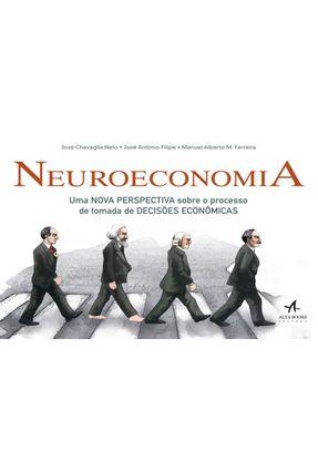 Neuroeconomia - Uma Nova Perspectiva Sobre o Processo de Tomada de Decisões Econômicas - Ferreira,Manuel Alberto M. Chavaglia Neto, José pdf epub