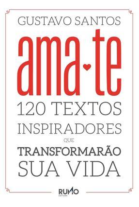 Ama-Te - 120 Textos Inspiradores Que Transformarão Sua Vida - Santos,Gustavo pdf epub