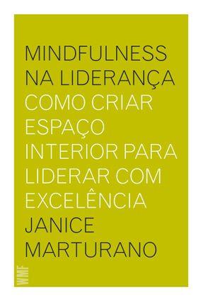 Mindfulness na Liderança - Como Criar Espaço Interior Para Liderar Com Excelência - Janice Marturano | Tagrny.org