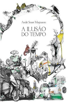 A Ilusão do Tempo - Magnason,Andri Snaer | Hoshan.org