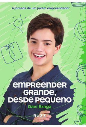 Empreender Grande, Desde Pequeno - A Jornada de Um Jovem Empreendedor - Braga,Davi pdf epub
