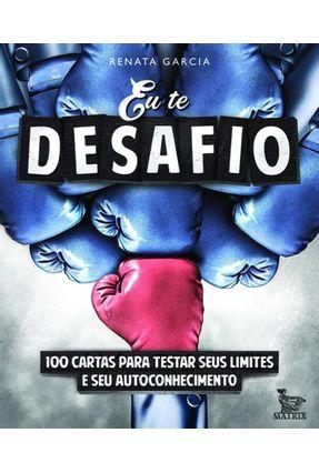 Eu Te Desafio - 100 Cartas Para Testar Seus Limites e Seu Autoconhecimento - Garcia,Renata   Nisrs.org