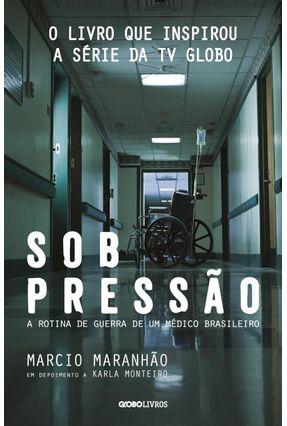 Sob Pressão - A Rotina de Guerra de Um Médico Brasileiro - 2ª Ed. 2017 - Maranhão,Marcio   Hoshan.org