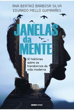 Janelas da Mente - 12 Histórias Sobre Os Transtornos da Vida Moderna - Silva,Ana Beatriz Barbosa Guimarães,Eduardo Mello pdf epub