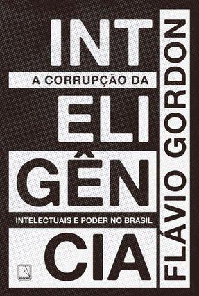 A Corrupção da Inteligência - Gordon,Flávio pdf epub