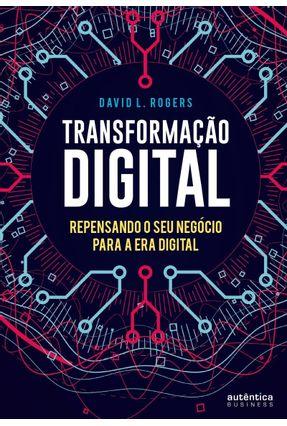 Transformação Digital - Repensando O Seu Negócio Para A Era Digital - Rogers,David L. | Hoshan.org