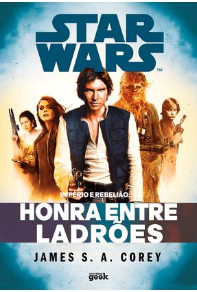 Star Wars - Império e Rebelião - Honra Entre Ladrões - S. A. Corey,James | Hoshan.org