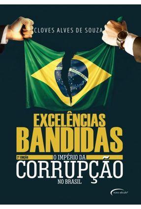 Excelências Bandidas - O Império Da Corrupção No Brasil - Souza,Cloves Alves De | Hoshan.org