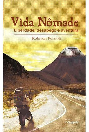 Vida Nômade - Liberdade, Desapego e Aventura - Portioli,Robison | Hoshan.org