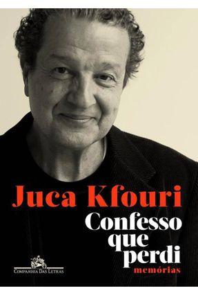 Confesso Que Perdi - Memórias - Kfouri,Juca pdf epub