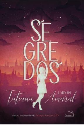 Segredos - Livro Um - Amaral,Tatiana | Hoshan.org