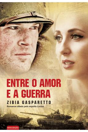 Entre o Amor e A Guerra - Gasparetto,Zíbia   Tagrny.org