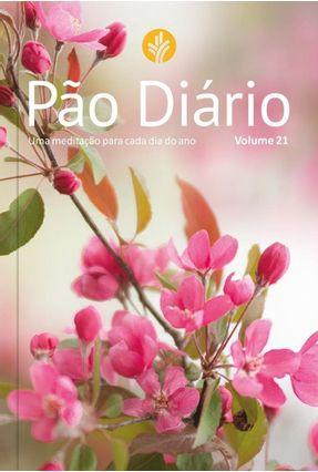 Pão Diário - Uma Meditação Para Cada Dia Do Ano  - Vol. 21 (Capa Feminina) - Pão Diário | Hoshan.org