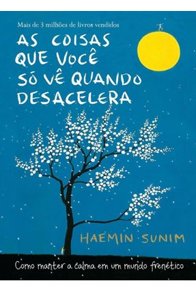 As Coisas Que Você Só Vê Quando Desacelera - Sunim,Haemin | Nisrs.org