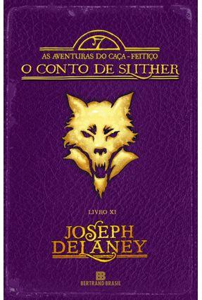 o Conto De Slither - As Aventuras Do Caça-Feitiço - Livro XI - Delaney,Joseph pdf epub