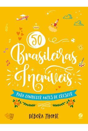 50 Brasileiras Incríveis Para Conhecer Antes De Crescer - Thomé,Débora pdf epub