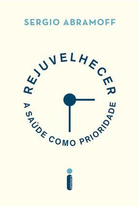 Rejuvelhecer - A Saúde Como Prioridade - Abramoff,Sergio | Tagrny.org
