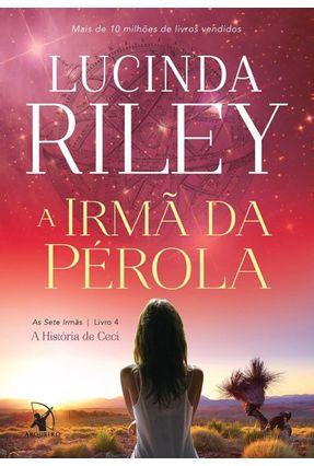 A Irmã Da Pérola - A História De Ceci - Série As Sete Irmãs - Livro 4 - Riley,Lucinda   Tagrny.org