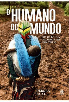 Edição antiga - O Humano do Mundo - Diário De Uma Psicóloga Sem Fr - Noal,Débora | Tagrny.org