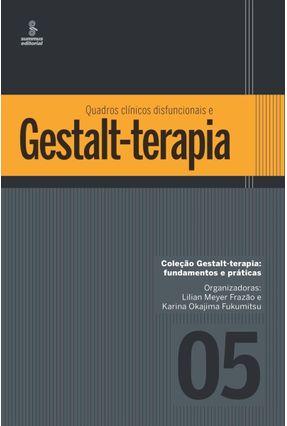 Quadros Clínicos Disfuncionais E Gestalt-Terapia - Frazão,Lilian Meyer Fukumitsu,Karina Okajima | Tagrny.org