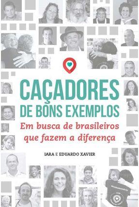 Caçadores De Bons Exemplos - Xavier,Iara Xavier,Eduardo   Tagrny.org
