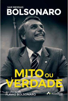 Mito ou Verdade - Jair Messias Bolsonaro - Bolsonaro,Flavio | Nisrs.org