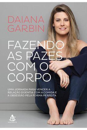 Fazendo As Pazes Com O Corpo - Garbin,Daiana | Tagrny.org