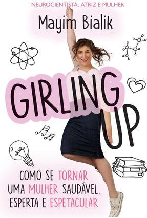 Girling Up - Como Se Tornar Uma Mulher Saudável, Esperta E Espetacular - Bialik,Mayim pdf epub