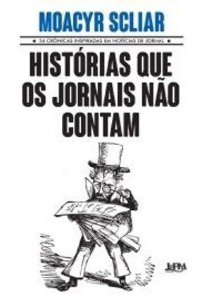 Histórias Que Os Jornais Não Contam - SCLIAR ,MOACYR pdf epub