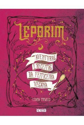 Leporim - Aventuras e Receitas da Feiticeira Vegana - Trujillo,Eliana | Hoshan.org