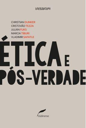 Ética e Pós-Verdade - Fuks,Julián Dunker,Christian Cristovão Tezza pdf epub