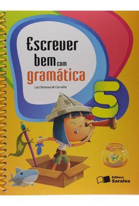Escrever Bem Com Gramática - 5º Ano - 5ª Ed. 2009