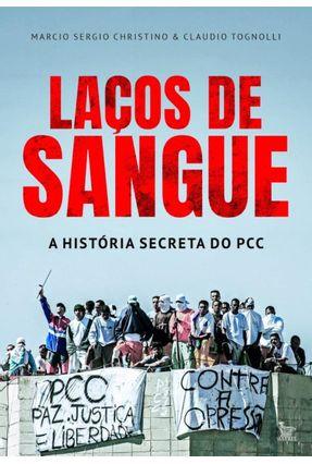 Laços De Sangue - A História Secreta Do Pcc - Marcio Sergio Christino Tognolli,Claudio pdf epub