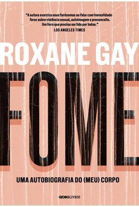 Fome - Uma Autobiografia Do (Meu) Corpo - Gay,Roxane   Hoshan.org