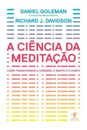 A Ciência Da Meditação - Como Transformar O Cérebro, A Mente E O Corpo - Goleman,Daniel   Hoshan.org
