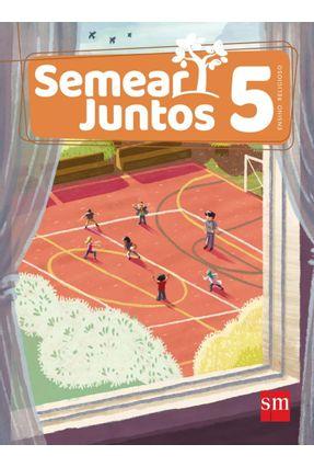 Semear Juntos - Ensino Religioso - 5º Ano - Sánchez,Mar Castellanos,Hortensia Muñoz   Hoshan.org
