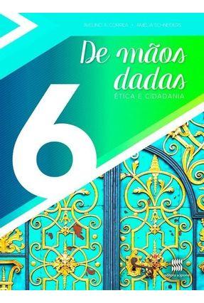 De Mãos Dadas - Ética e Cidadania - 6º Ano - Amélia Schneiders Avelino Correa pdf epub