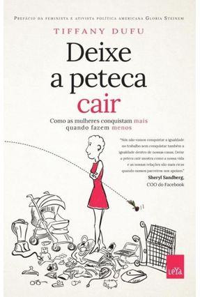 Deixe A Peteca Cair - Como As Mulheres Conquistam Mais Quando Fazem Menos - Dufu,Tiffany | Hoshan.org
