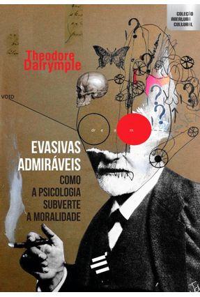 Evasivas Admiráveis - Como A Psicologia Subverte A - Dalrymple,Theodore pdf epub