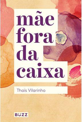 Mãe Fora da Caixa - Vilarinho,Thaís | Tagrny.org